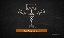Our Business Idea