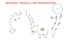 Copy of GREETINGS, FAREWELLS AND PRESENTATIONS