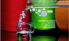 Copy of SISTEMAS DE PROCESOS SEMI-CONTINUOS, -DISCONTINUOS Y CONTINU