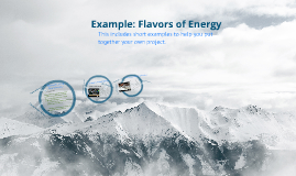 Example Prezi for Flavors of Energy