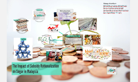 Copy of The Impact of Subsidy Rationalization on Sugar in Malaysia