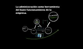 Administracion como herramienta del buen funcionamiento de la empresa