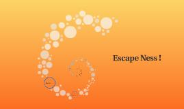 Escape Ness !