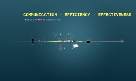 COMMUNICATION - EFFICIENCY - EFFECTIVENESS