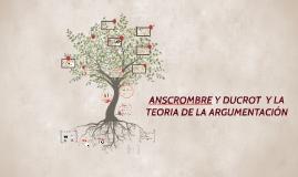 ANSCROMBRE Y DUCROT  Y LA TEORIA DE LA ARGUMENTACIÓN