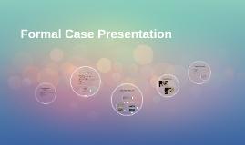 Formal Case Presentation