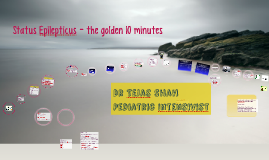 Copy of Status Epilepticus - the golden 10 minutes