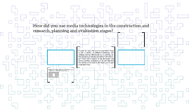How did you use media technologies in the construction and r