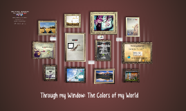 Through my Window: The Colors of my World
