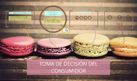 TOMA DE DECISIÓN DEL CONSUMIDOR
