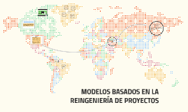 MODELOS BASADOS EN LA REINGENIERÍA DE PROYECTOS