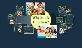 Why Study Children?