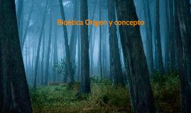 Copy of Bioética Origen y concepto