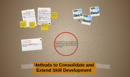 Methods to Consolidate and Extend Skill Development