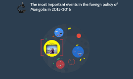 The most importent events in the foreign policy of Mongolia