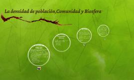 La densidad de población,Comunidad y Biosfera