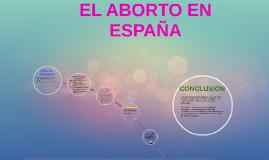 Copy of EL ABORTO EN ESPAÑA