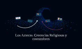 Copy of Los Aztecas: Creencias Religiosas y costumbres