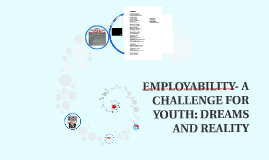 EMPLOYABILITY- A CHALLENGE FOR YOUTH: DREAMS AND REALITY
