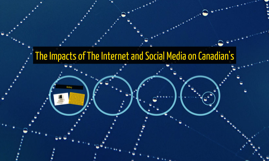 The Impacts of The Internet and Social Media on Canadian's