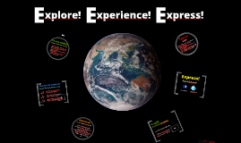 Explore, experience, express