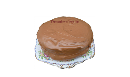 The cake of my life