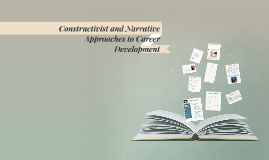 Copy of Constructivist and Narrative Approaches to Career Development