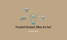Where are you President Cleveland