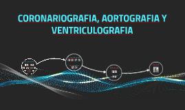 Copy of CORONARIOGRAFIA, AORTOGRAFIA Y VENTRICULOGRAFIA