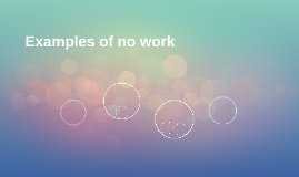 Examples of no work
