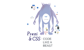 Copy of Prezi & CSS: Code Like a Beast - Ambassador Edition