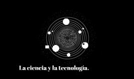 La ciencia y la tecnología.