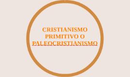 CRISTIANISMO PRIMITIVO O PALEOCRISTIANISMO