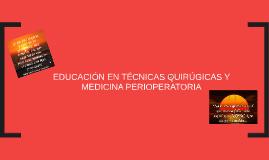 EDUCACIÓN EN TÉCNICAS QUIRÚGICAS Y MEDICINA PERIOPERATORI