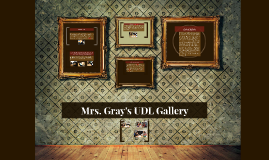 Mrs. Gray's UDL Gallery