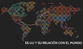 EE.UU Y SU RELACIÓN CON EL MUNDO