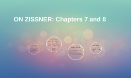 ON ZISSNER: Chapters 7 and 8