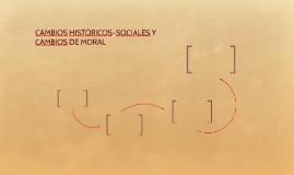 CAMBIOS HISTÓRICOS–SOCIALES Y CAMBIOS DE MORAL