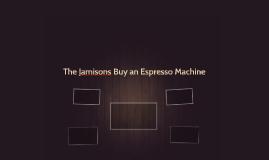 The Jamisons Buy an Espresso Machine