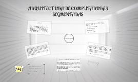 Copy of ARQUITECTURA DE COMPUTADORAS SEGMENTADAS