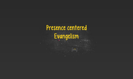 Presence centered / presence focused