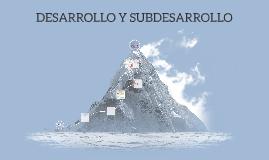 Copy of DESARROLO Y SUBDESARROLLO