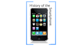 Copy of The History of the Smart Phone...
