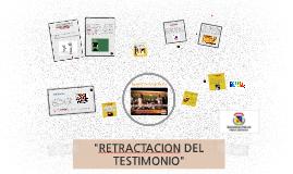 """Copy of """"Retractacion del testimonio"""""""