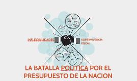 Copy of LA BATALLA POLITICA POR EL PRESUPUESTO DE LA NACION