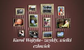 Karol Wojtyła- zwykły, wielki człowiek