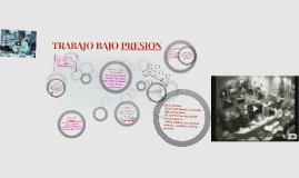 Copy of TRABAJO BAJO PRESION