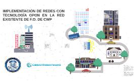 Copy of IMPLEMENTACIÓN DE REDES CON TECNOLOGÍA GPON EN LA RED EXISTE