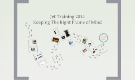 JET Training 2014: Keeping the Right Frame of Mind