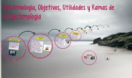 Copy of Epistemología, Objetivos, Utilidades y Ramas de la Epistemol